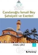 Candaroğlu İsmail Bey Şahsiyeti ve Eserleri