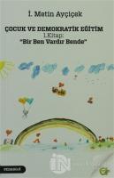 """Çocuk ve Demokratik Eğitim 1. Kitap: """"Bir Ben Vardır Bende"""""""