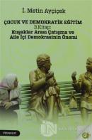 Çocuk ve Demokratik Eğitim 3. Kitap: Kuşaklar Arası Çatışma ve Aile İçi Demokrasinin Önemi