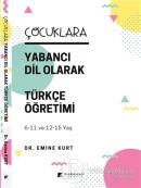 Çocuklara Yabancı Dil Olarak Türkçe Öğretimi (6-11 Yaş ve 12-15 Yaş)
