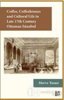 Coffee Coffeehouses and Cultural Life in Late 17th Century Ottoman Istanbul