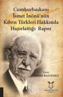 Cumhurbaşkanı İsmet İnönü'nün Kıbrıs Türkleri Hakkında Hazırlattığı Rapor