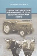 Demokrat Parti Dönemi Tarım Politikaları ve Siyasi, Sosyal, Ekonomik Hayata Tesirleri (1950-1960)