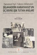 Demokrat Parti Trabzon Milletvekili Selahaddin Karayavuz'un Üç Devre Işık Tutan Anıları