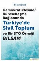 Demokratikleşme-Küreselleşme Bağlamında Türkiye'de Sivil Toplum ve Bir STÖ Örneği BİLSAM