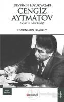 Devrinin Büyük Yazarı Cengiz Aytmatov Hayatı ve Edebi Kişiliği