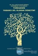 Dil Kullanıcısı Bağlamında Kuramdan Uygulamaya Türkçenin Yabancı Dil Olarak Öğretimi