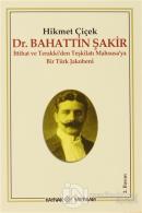 Dr. Bahattin Şakir : İttihat ve Terakki'den Teşkilatı Mahsusa'ya Bir Türk Jakobeni