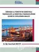 Dünyada ve Türkiye'de Denizyolu Taşımacılığı ve Denizyolu Taşımacılığının Çevreye Etkilerinin Analizi