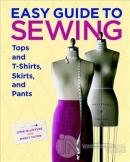 Easy Guide to Sewing Tops and T-Shirts Skirts and Pants (Ciltli)