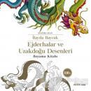 Ejderhalar ve Uzakdoğu Desenleri Boyama Kitabı