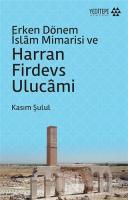 Erken Dönem İslam Mimarisi ve Harran Firdevs Ulucami