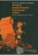 Ermeni Soykırımında Kurumsal Roller Toplu Makaleler Kitap 1