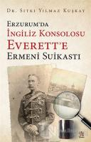 Erzurum'da İngiliz Konsolosu Everett'e Ermeni Suikastı