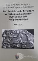 Eski Anadolu ve Ön Asya'da At ve Kikkuli'nin Kaleminden Dünyanın En Eski At Eğitim Merkezi