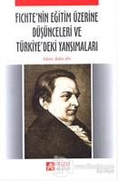 Fichte'nin Eğitim Üzerine Düşünceleri ve Türkiye'deki Yansımaları