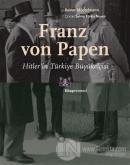 Franz von Papen - Hitler'in Türkiye Büyükelçisi
