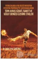 Futbolcularda Ayak Bileği İnversiyon Eversiyon Proprioseptif Antrenmanlarının Topa Vuruş Sürati, İsabeti ve Vücut Dengesi Üzerine Etkileri