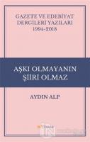 Gazete ve Edebiyat Dergileri Yazıları 1994-2018 - Aşkı Olmayanın Şiiri Olmaz