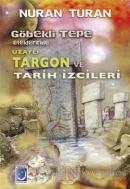 Göbekli Tepe Eteklerinde Uzaylı Targon ve Tarih İzcileri
