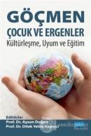 Göçmen Çocuk ve Ergenler - Kültürleşme Uyum ve Eğitim