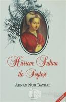 Hürrem Sultan ile Söyleşi