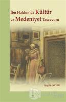 İbn Haldun'da Kültür ve Medeniyet Tasavvuru