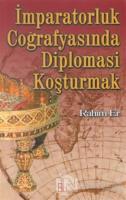 İmparatorluk Coğrafyasında Diplomasi Koşturmak