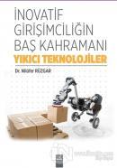 İnovatif Girişimciliğin Baş Kahramanı Yıkıcı Teknolojiler
