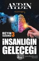 İnsanlığın Geleceği - Beyin Sizsiniz 3