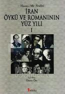 İran Öykü ve Romanının Yüz Yılı 1. Cilt