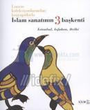 İslam Sanatının 3 Başkenti