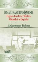 İsmail Hami Danişmend: Hayatı, Eserleri, Fikirleri, Mücadelesi ve Eleştirileri