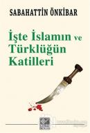İşte İslamın ve Türklüğün Katilleri
