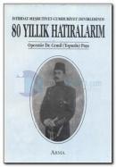 İstibdat-Meşrutiyet-Cumhuriyet Devirlerinde 80 Yıllık Hatıralarım