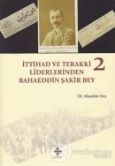 İttihad ve Terakki Liderlerinden Bahaeddin Şakir Bey - 2. Cilt