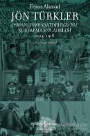 Jön Türkler - Osmanlı İmparatorluğu'nu Kurtarma Mücadelesi 1914-1918