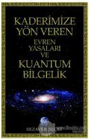 Kaderimize Yön Veren Evren Yasaları ve Kuantum Bilgelik