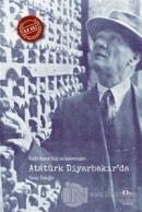 Kadri Kemal Kop'un Kaleminden Atatürk Diyarbakır'da