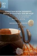Karaz'dan Büyük İskender'e Erzurum Ovası'nda Yeni Bir Keşif (Ciltli)