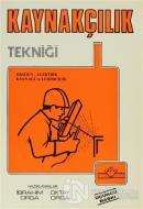 Kaynakçılık Tekniği Oksijen - Elektrik Kaynağı ve Lehimcilik