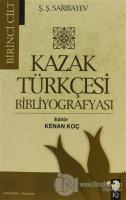 Kazak Türkçesi Bibliyografyası Cilt: 1