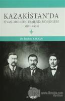 Kazakistan'da Siyasi Modernleşmenin Kökenleri (Ciltli)