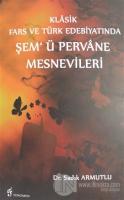 Klasik Fars ve Türk Edebiyatında Şem'ü Pervane Mesnevileri