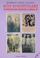 Köy Enstitüleri Cilt 1 Antigone'den Mızraklı İlmihal'e