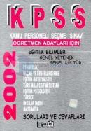 KPSS Öğretmen Adayları İçin Eğitim Bil.Genel Yet.Genel Kültür 2002 Soru ve Cev.