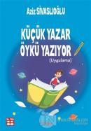 Küçük Yazar Öykü Yazıyor (Uygulama)