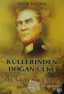 Küllerinden Doğan Ülke ve Mustafa Kemal