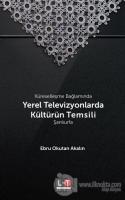 Küreselleşme Bağlamında Yerel Televizyonlarda Kültürün Temsili - Şanlıurfa