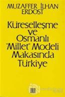 """Küreselleşme ve Osmanlı """"Millet""""Modeli Makasında Türkiye"""